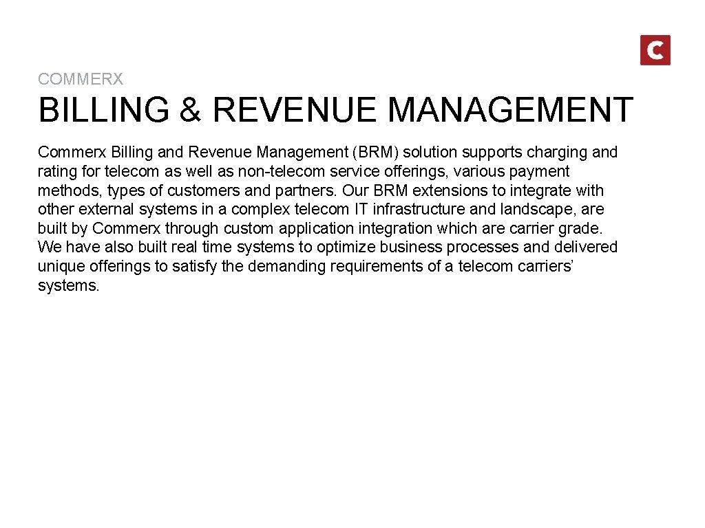 COMMERX BILLING & REVENUE MANAGEMENT Commerx Billing and Revenue Management (BRM) solution supports charging