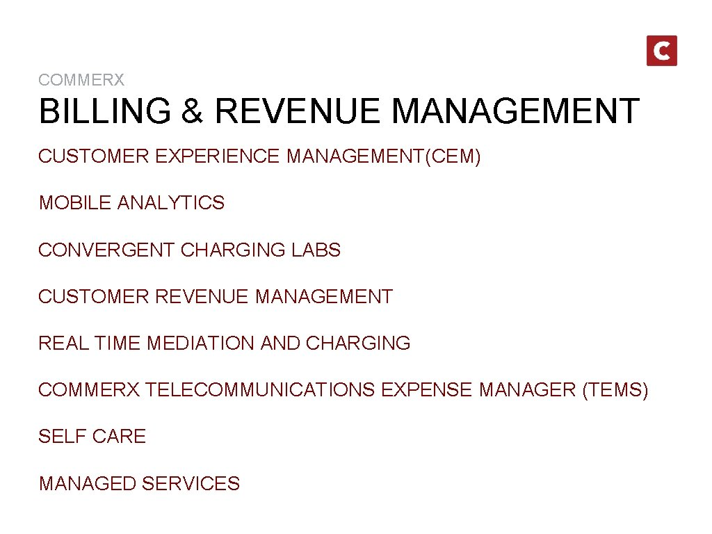 COMMERX BILLING & REVENUE MANAGEMENT CUSTOMER EXPERIENCE MANAGEMENT(CEM) MOBILE ANALYTICS CONVERGENT CHARGING LABS CUSTOMER