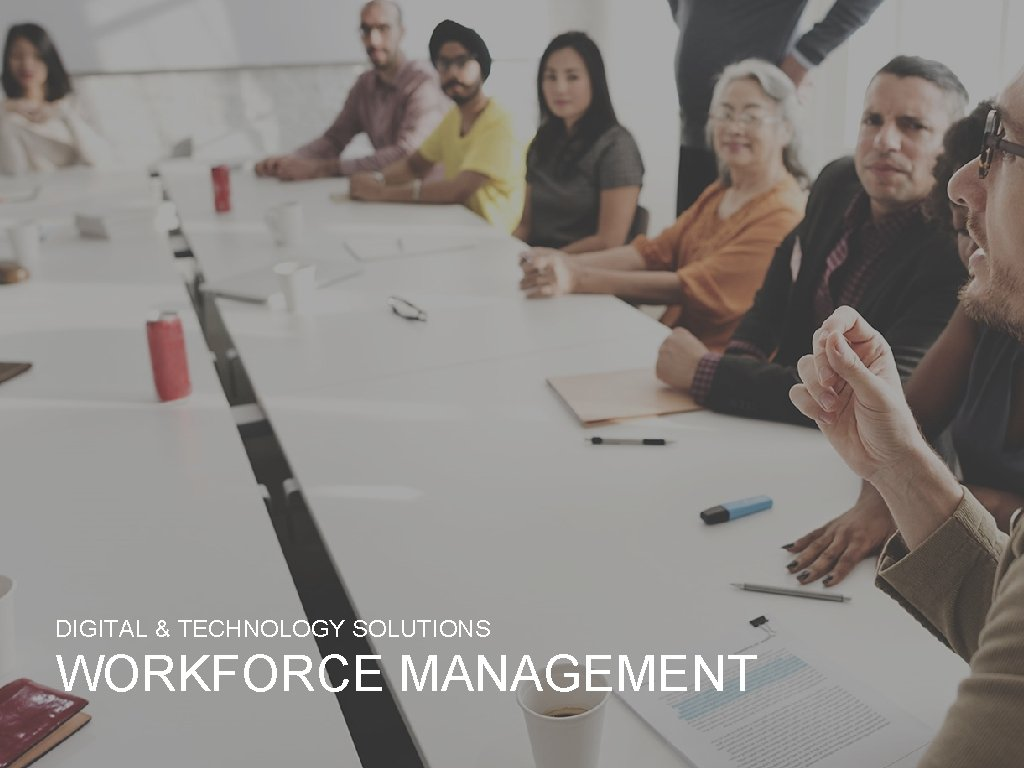 DIGITAL & TECHNOLOGY SOLUTIONS WORKFORCE MANAGEMENT