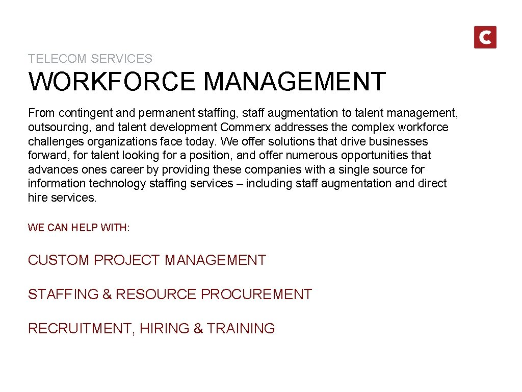 TELECOM SERVICES WORKFORCE MANAGEMENT From contingent and permanent staffing, staff augmentation to talent management,