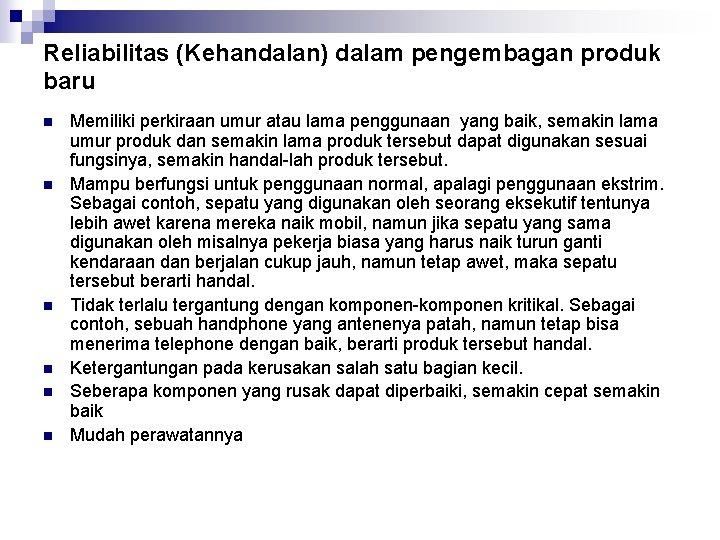Reliabilitas (Kehandalan) dalam pengembagan produk baru n n n Memiliki perkiraan umur atau lama