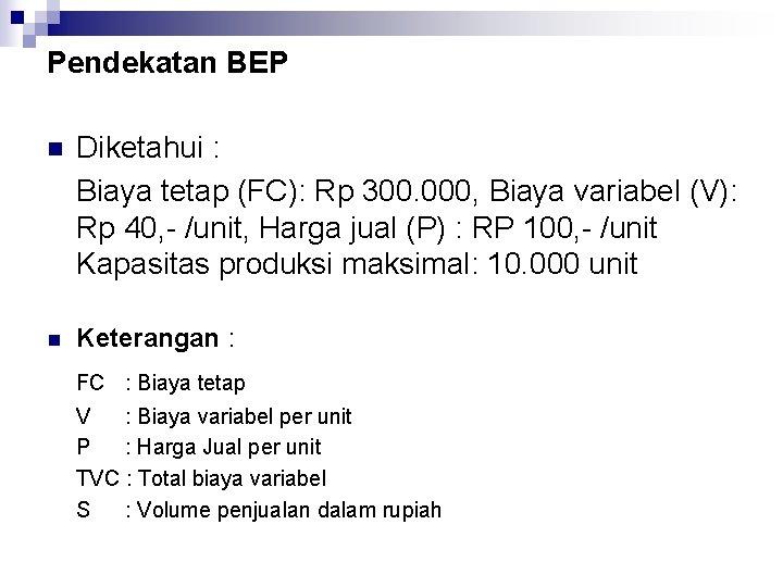 Pendekatan BEP n Diketahui : Biaya tetap (FC): Rp 300. 000, Biaya variabel (V):