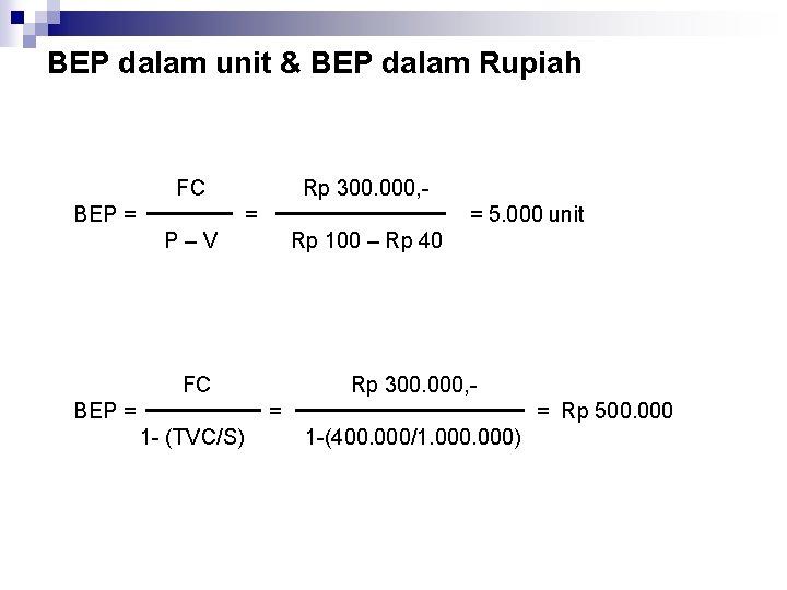 BEP dalam unit & BEP dalam Rupiah FC BEP = Rp 300. 000, =