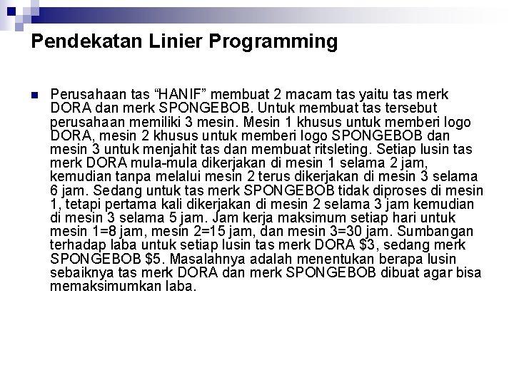 """Pendekatan Linier Programming n Perusahaan tas """"HANIF"""" membuat 2 macam tas yaitu tas merk"""