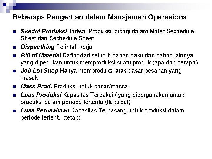 Beberapa Pengertian dalam Manajemen Operasional n n n n Skedul Produksi Jadwal Produksi, dibagi