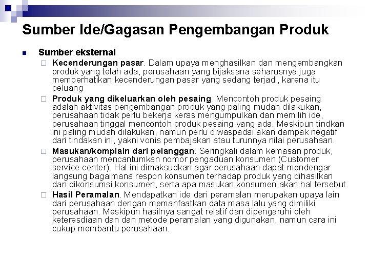 Sumber Ide/Gagasan Pengembangan Produk n Sumber eksternal Kecenderungan pasar. Dalam upaya menghasilkan dan mengembangkan