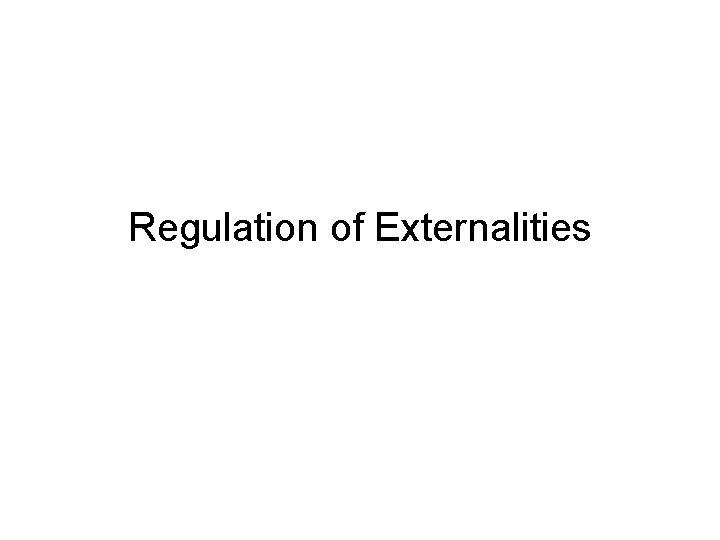 Regulation of Externalities