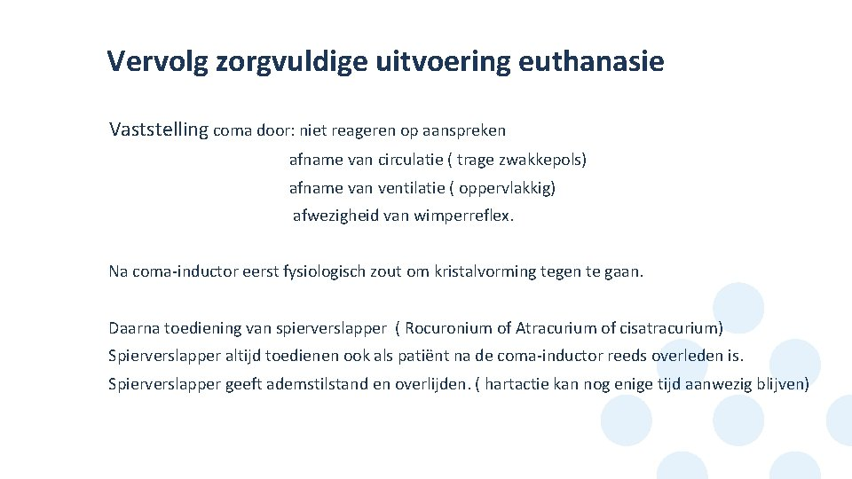 Vervolg zorgvuldige uitvoering euthanasie Vaststelling coma door: niet reageren op aanspreken • • afname