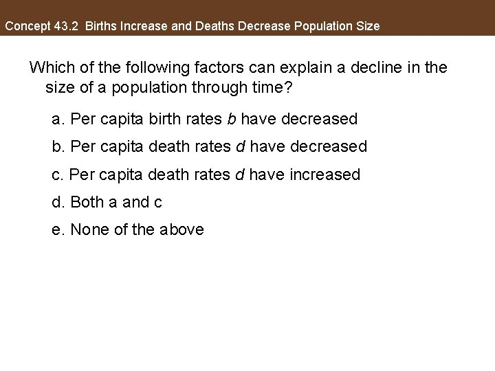 Concept 43. 2 Births Increase and Deaths Decrease Population Size Which of the following