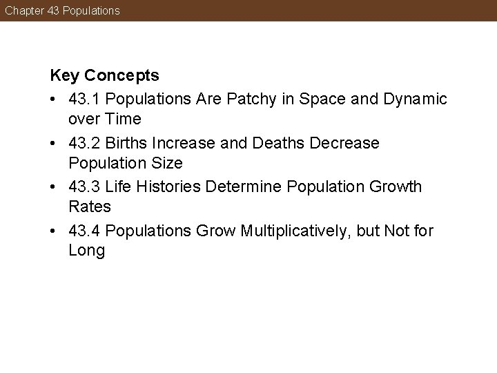 Chapter 43 Populations Key Concepts • 43. 1 Populations Are Patchy in Space and