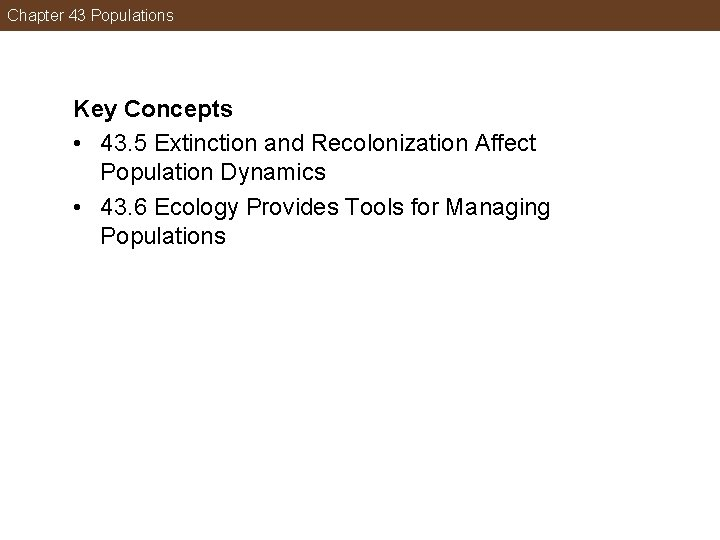 Chapter 43 Populations Key Concepts • 43. 5 Extinction and Recolonization Affect Population Dynamics