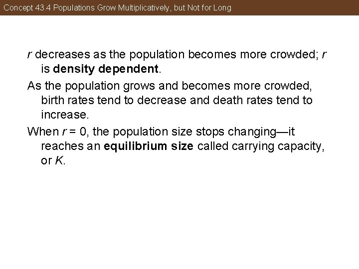 Concept 43. 4 Populations Grow Multiplicatively, but Not for Long r decreases as the