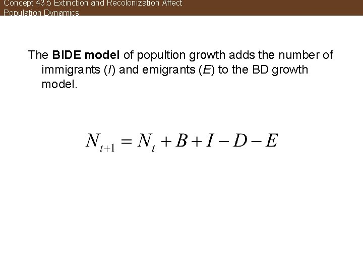 Concept 43. 5 Extinction and Recolonization Affect Population Dynamics The BIDE model of popultion