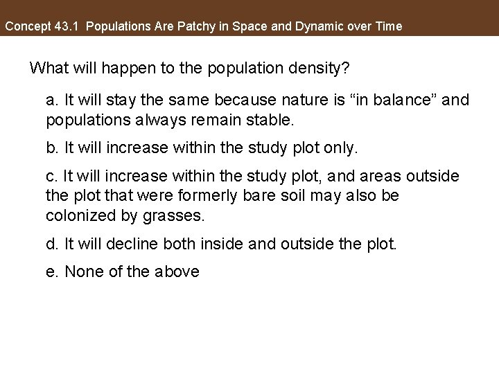 Concept 43. 1 Populations Are Patchy in Space and Dynamic over Time What will
