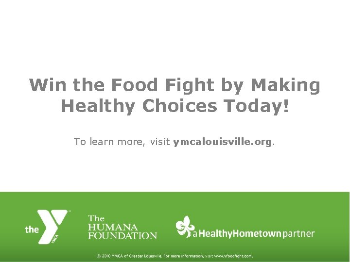 Win the Food Fight by Making Healthy Choices Today! To learn more, visit ymcalouisville.