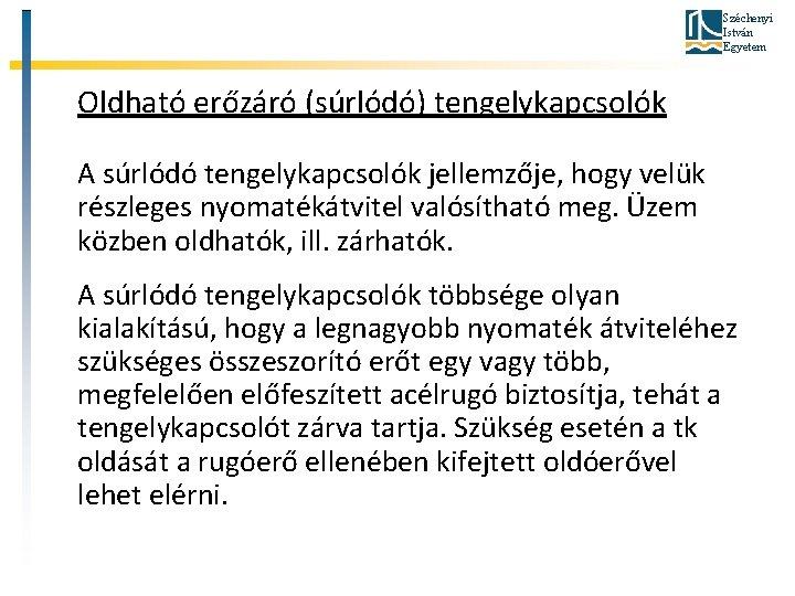 Széchenyi István Egyetem Oldható erőzáró (súrlódó) tengelykapcsolók A súrlódó tengelykapcsolók jellemzője, hogy velük részleges