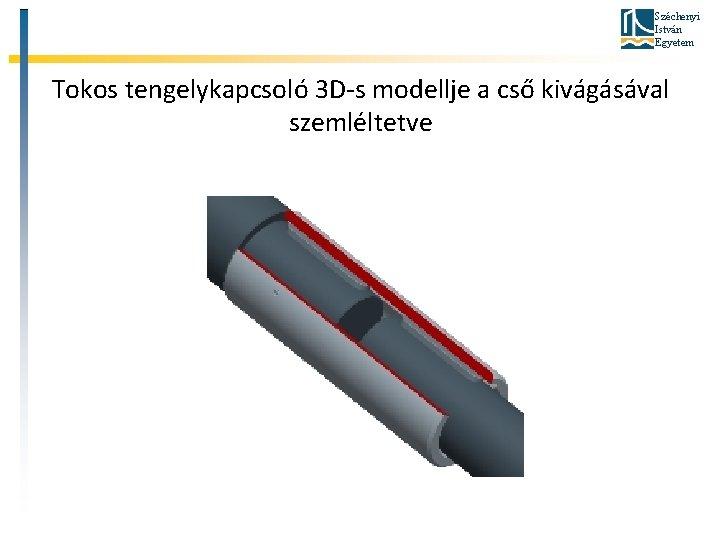 Széchenyi István Egyetem Tokos tengelykapcsoló 3 D-s modellje a cső kivágásával szemléltetve