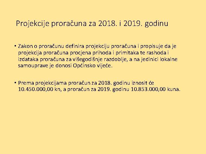 Projekcije proračuna za 2018. i 2019. godinu • Zakon o proračunu definira projekciju proračuna