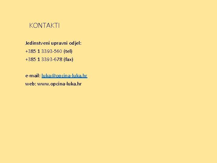KONTAKTI Jedinstveni upravni odjel: +385 1 3393 -560 (tel) +385 1 3393 -678 (fax)