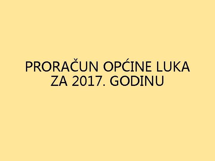 PRORAČUN OPĆINE LUKA ZA 2017. GODINU
