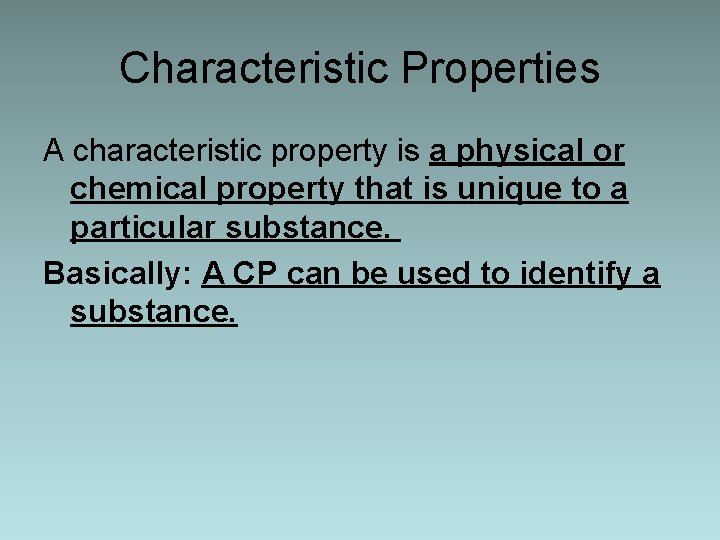 Characteristic Properties A characteristic property is a physical or chemical property that is unique