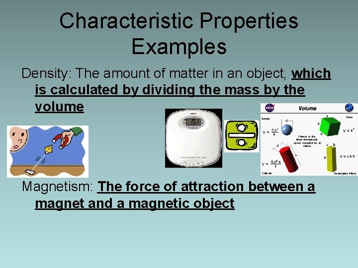 Characteristic Properties Examples Density: The amount of matter in an object, which is calculated