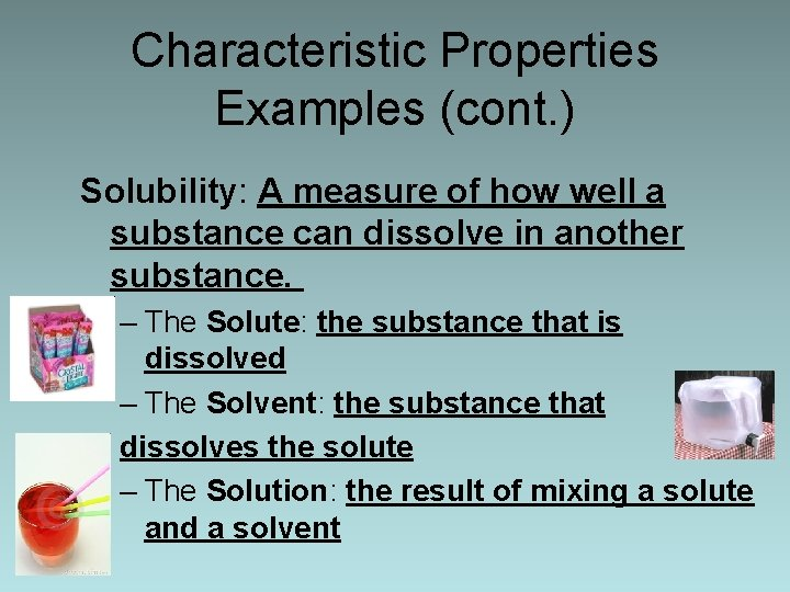 Characteristic Properties Examples (cont. ) Solubility: A measure of how well a substance can