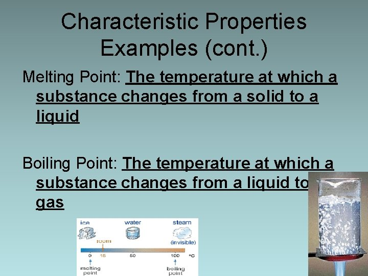 Characteristic Properties Examples (cont. ) Melting Point: The temperature at which a substance changes