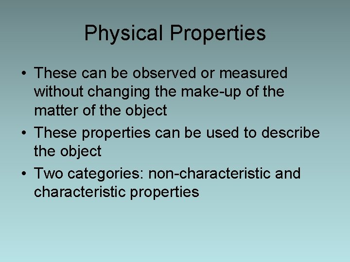 Physical Properties • These can be observed or measured without changing the make-up of