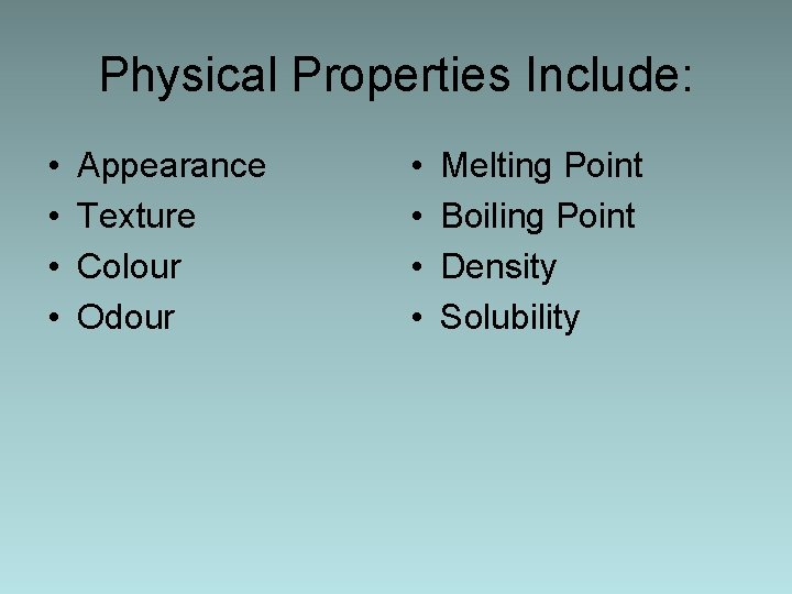Physical Properties Include: • • Appearance Texture Colour Odour • • Melting Point Boiling