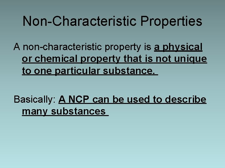 Non-Characteristic Properties A non-characteristic property is a physical or chemical property that is not