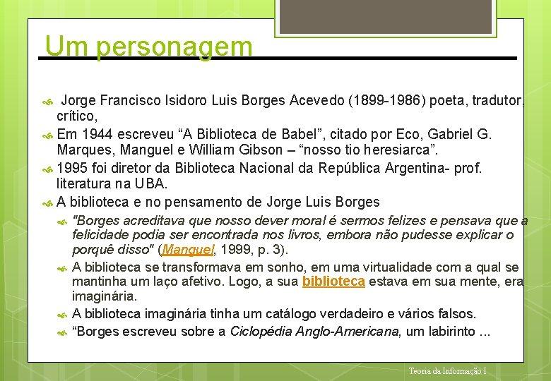 Um personagem Jorge Francisco Isidoro Luis Borges Acevedo (1899 -1986) poeta, tradutor, crítico, Em
