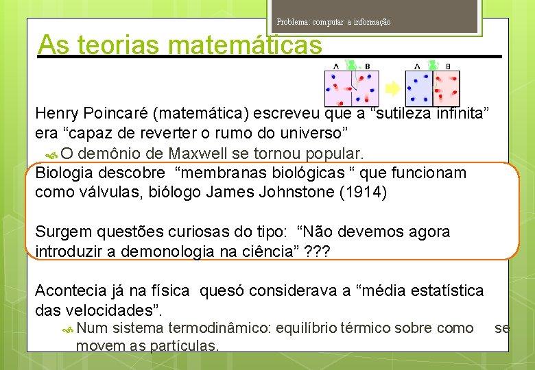 """Problema: computar a informação As teorias matemáticas Henry Poincaré (matemática) escreveu que a """"sutileza"""