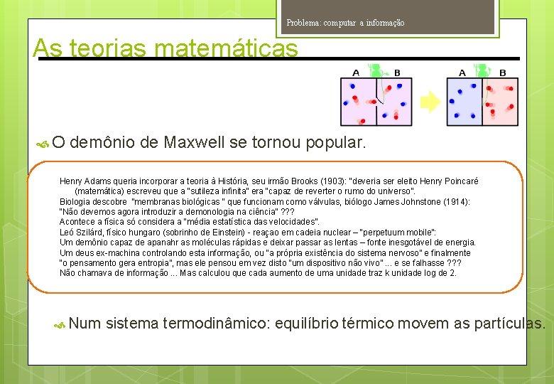 Problema: computar a informação As teorias matemáticas O demônio de Maxwell se tornou popular.