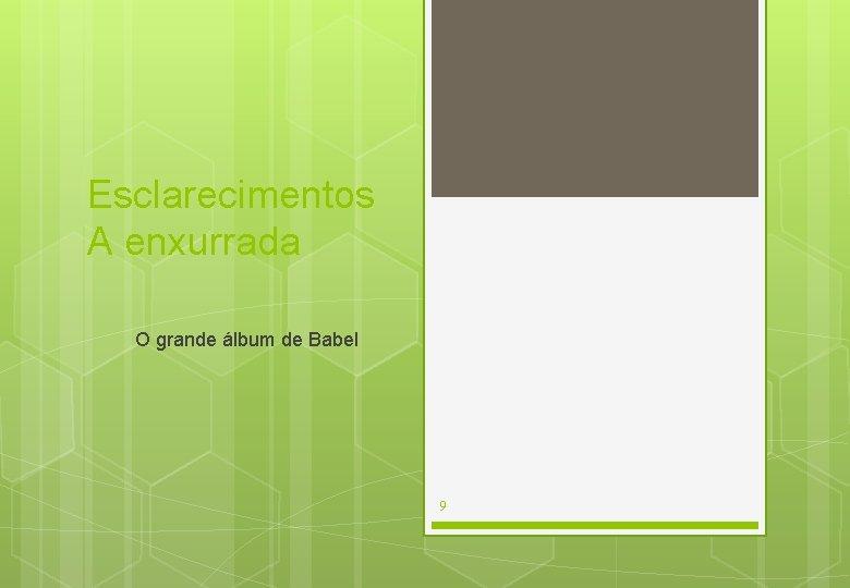 Esclarecimentos A enxurrada O grande álbum de Babel 9