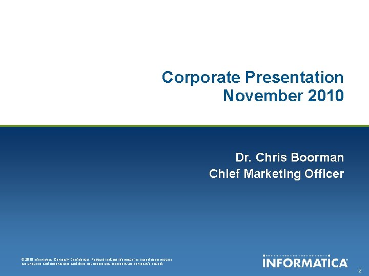 Corporate Presentation November 2010 Dr. Chris Boorman Chief Marketing Officer © 2010 Informatica. Company
