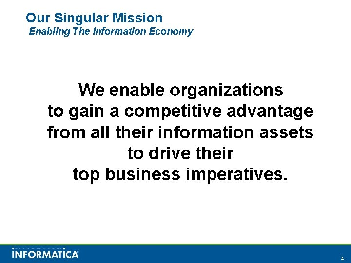 Our Singular Mission Enabling The Information Economy We enable organizations to gain a competitive