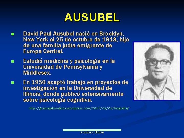 AUSUBEL n David Paul Ausubel nació en Brooklyn, New York el 25 de octubre