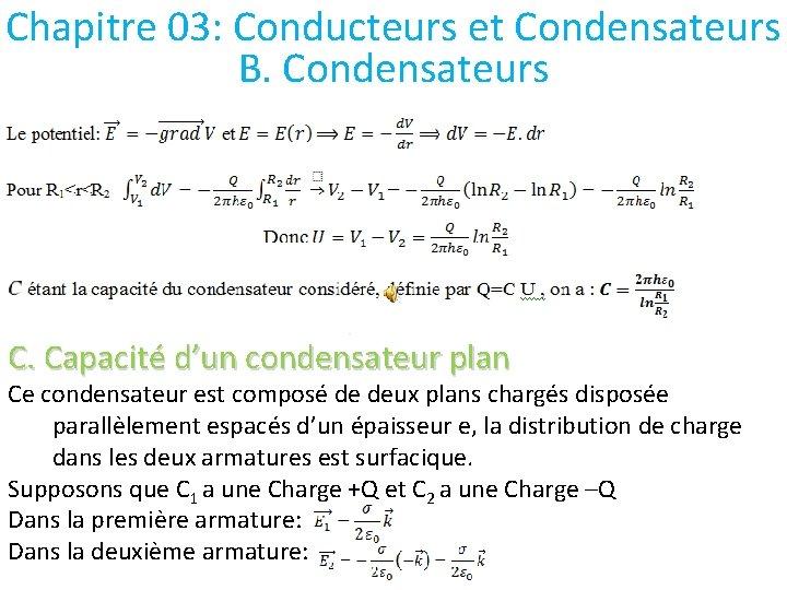Chapitre 03: Conducteurs et Condensateurs B. Condensateurs C. Capacité d'un condensateur plan Ce condensateur