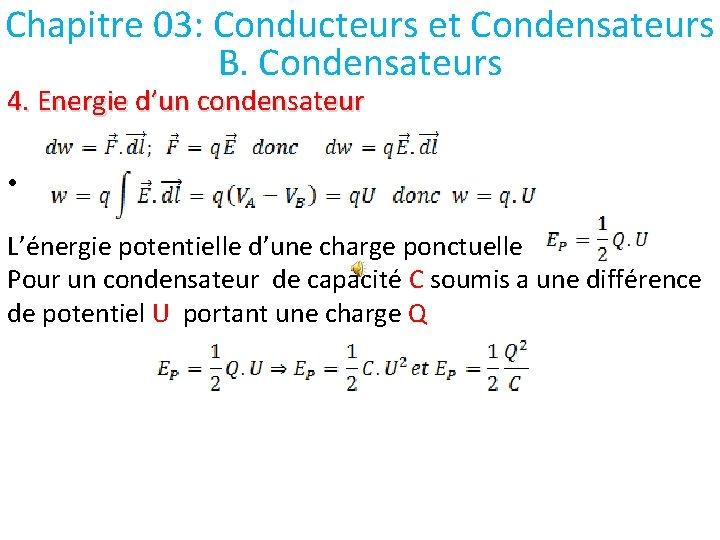 Chapitre 03: Conducteurs et Condensateurs B. Condensateurs 4. Energie d'un condensateur • L'énergie potentielle