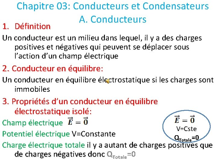 Chapitre 03: Conducteurs et Condensateurs A. Conducteurs 1. Définition Un conducteur est un milieu