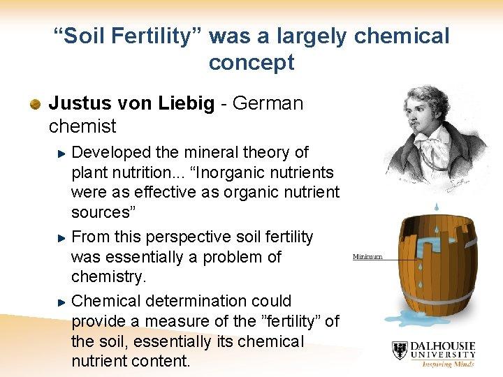 """Soil Fertility"" was a largely chemical concept Justus von Liebig - German chemist Developed"