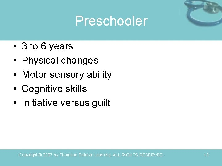 Preschooler • • • 3 to 6 years Physical changes Motor sensory ability Cognitive
