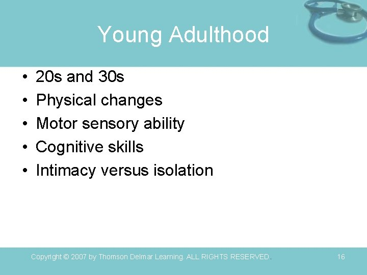 Young Adulthood • • • 20 s and 30 s Physical changes Motor sensory