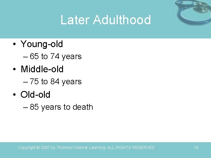 Later Adulthood • Young-old – 65 to 74 years • Middle-old – 75 to