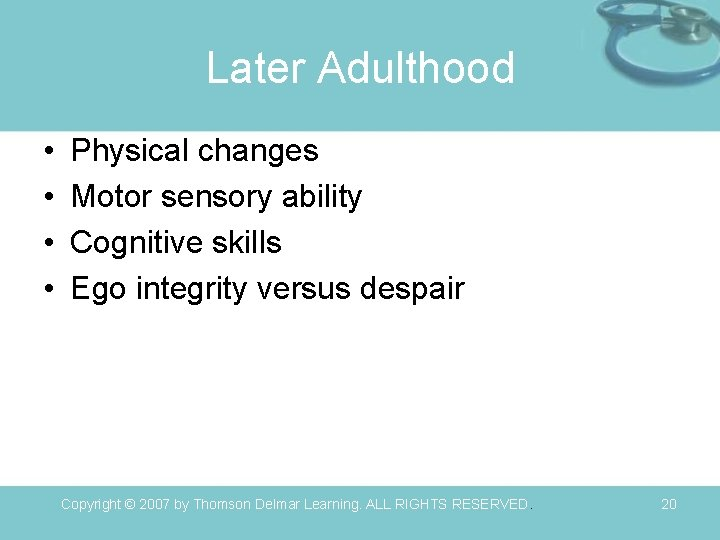 Later Adulthood • • Physical changes Motor sensory ability Cognitive skills Ego integrity versus