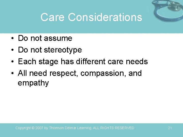 Care Considerations • • Do not assume Do not stereotype Each stage has different