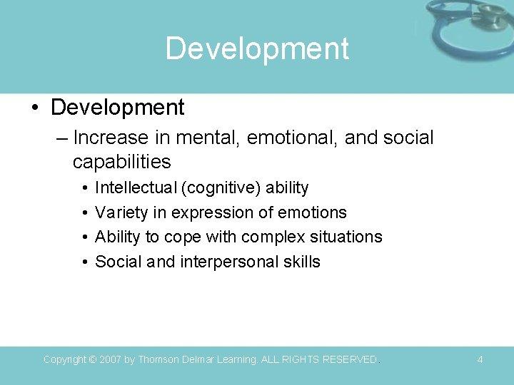 Development • Development – Increase in mental, emotional, and social capabilities • • Intellectual