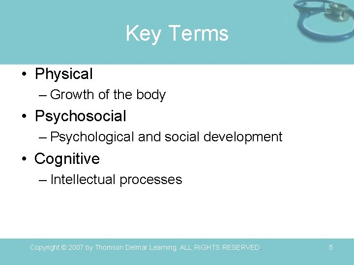 Key Terms • Physical – Growth of the body • Psychosocial – Psychological and