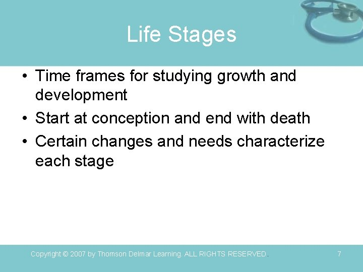 Life Stages • Time frames for studying growth and development • Start at conception